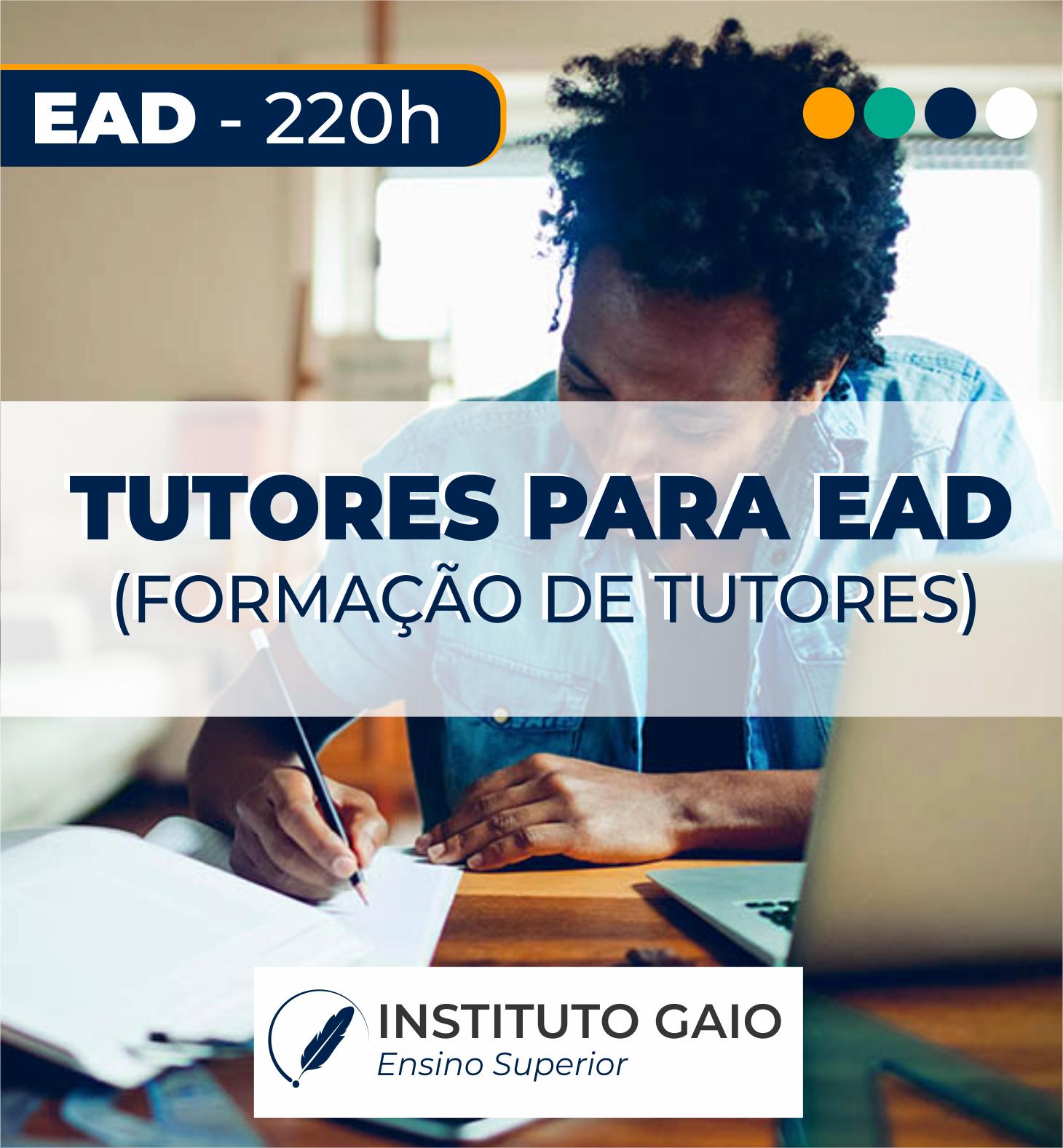 FORMAÇÃO DE PROFESSORES E TUTORES (AS) PARA EDUCAÇÃO A DISTÂNCIA – 220h – EAD