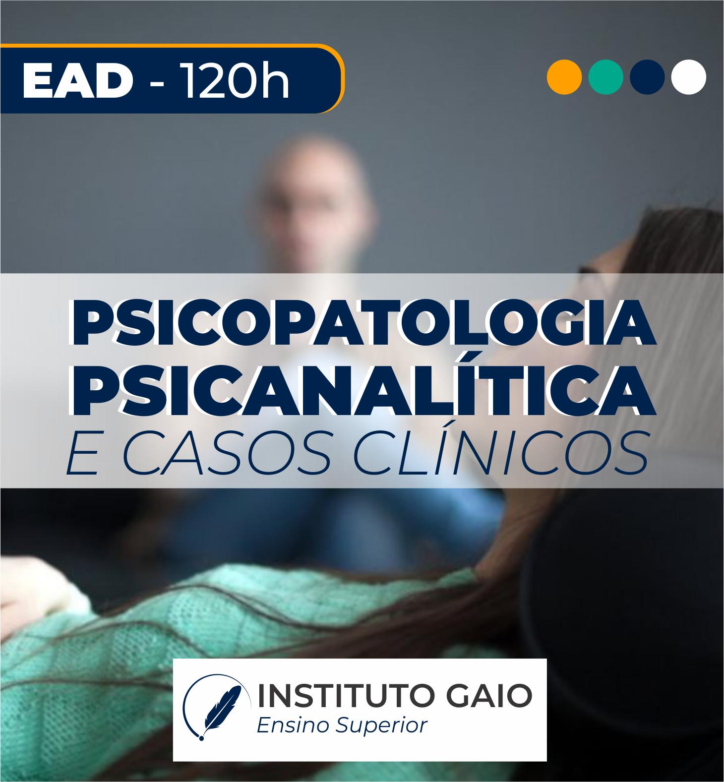 PSICOPATOLOGIA PSICANALÍTICA E CASOS CLÍNICOS – 120h – EAD